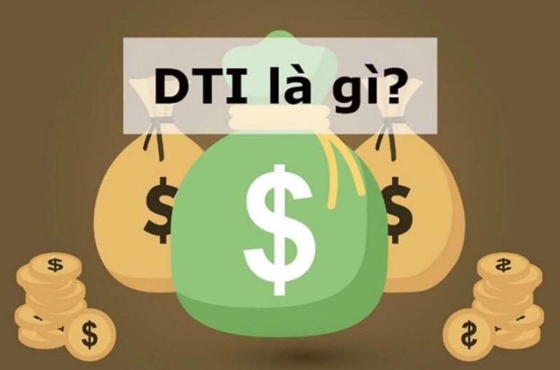 DTI là cụm từ thường xuyên được nhắc đến khi bạn cần vay vốn tại ngân hàng